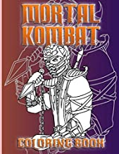Mortal Kombat Coloring Book: Collection Coloring Books For Kids And Adults (Stress Relieving For Anyone)