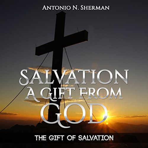 The Gift of Salvation: Salvation a Gift from God audiobook cover art