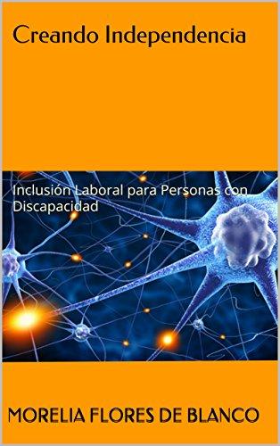 Creando Independencia: Inclusión Laboral para Personas con Discapacidad (Spanish Edition)