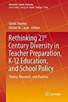 Rethinking 21st Century Diversity in Teacher Preparation, K-12 Education, and School Policy: Theory, Research, and Practice (Education, Equity, Economy (7))