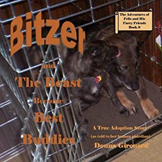 Bitzer and The Beast Become Best Buddies: A True Adoption Story (The Adventures of Felix and His Furry Friends)