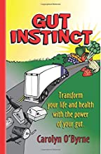 Gut Instinct: Transform your life and health with the power of your gut