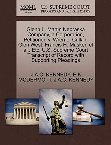 Glenn L. Martin Nebraska Company, a Corporation, Petitioner, V. Wren L. Culkin, Glen West, Francis H. Masker, et al., Etc. U.S. Supreme Court Transcript of Record with Supporting Pleadings