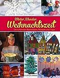 Winter, Wunder, Weihnachtszeit: Die schönsten Bastelideen, Rezepte und Tipps