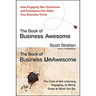 The Book of Business Awesome - The Book of Business UnAwesome                   Written by:                                                                                                                                 Scott Stratten                               Narrated by:                                                                                                                                 Scott Stratten                      Length: 5 hrs and 50 mins     2 ratings     Overall 3.5