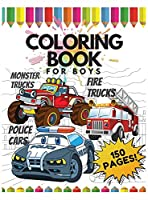 Coloring Book for Boys, 150 Pages: Monster Trucks, Police Cars, Fire Trucks: Monster Trucks, Police Cars, Fire Trucks: and many more Cars and Trucks + Interesting Facts about Cars + Positive Affirmations + Mazes