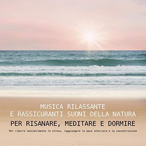 Musica rilassante e rassicuranti suoni della natura per risanare, meditare e dormire audiobook cover art