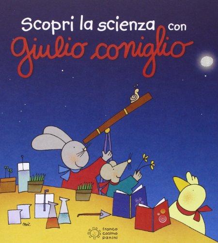 Scopri la scienza con Giulio Coniglio. Ediz. illustrata