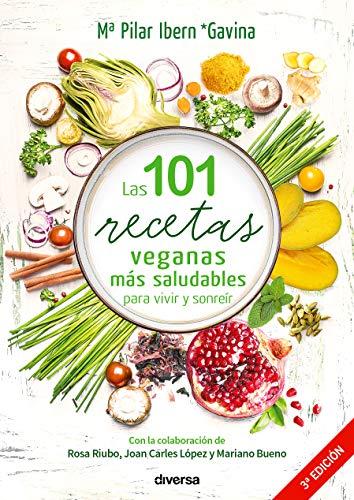 Las 101 recetas veganas más saludables para vivir y sonreír (Cocina natural)