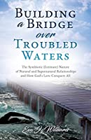 Building a Bridge over Troubled Waters: The Symbiotic (Intimate) Nature of Natural and Supernatural Relationships and How God's Love Conquers All