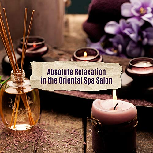 Absolute Relaxation in the Oriental Spa Salon: 2019 New Age Relaxing Asian Music Composed for Spa & Wellness Best Experience, Calming & Healing Massage, Aromatherapy, Body Detoxification, Getting Rid of Bad Energy