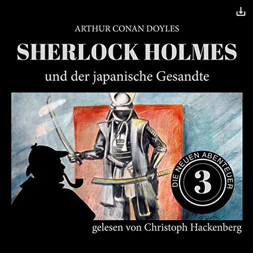 Sherlock Holmes und der japanische Gesandte     Die neuen Abenteuer 3              Autor:                                                                                                                                 Arthur Conan Doyle,                                                                                        William K. Stewart                               Sprecher:                                                                                                                                 Christoph Hackenberg                      Spieldauer: 56 Min.     11 Bewertungen     Gesamt 4,4