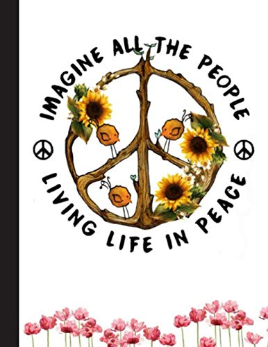 Imagine All The People Living Life In Peace Notebook: A pretty blank journal for men, women with beautiful hippie cover, 8.5x11 120 pages lined notebook