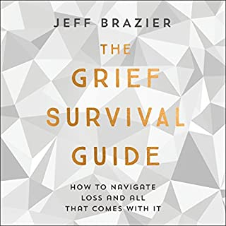 The Grief Survival Guide     How to navigate loss and all that comes with it              By:                                                                                                                                 Jeff Brazier                               Narrated by:                                                                                                                                 Jeff Brazier                      Length: 11 hrs and 53 mins     6 ratings     Overall 4.8