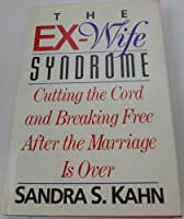 The Ex-Wife Syndrome: Cutting the Cord and Breaking Free After the Marriage Ends 0394576780 Book Cover