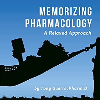 Memorizing Pharmacology     A Relaxed Approach              By:                                                                                                                                 Tony Guerra                               Narrated by:                                                                                                                                 James Gillies                      Length: 7 hrs and 16 mins     11 ratings     Overall 3.6