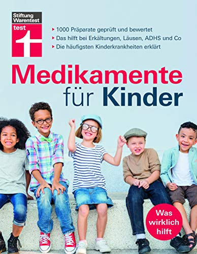 Medikamente für Kinder: 1000 Arzneimittel geprüft und bewertet - Wirkstoffe - Erkältung, ADHS, Schmerzen, Infektionen etc. | von Stiftung Warentest