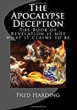 The Apocalypse Deception: The Book of Revelation is not what it claims to be