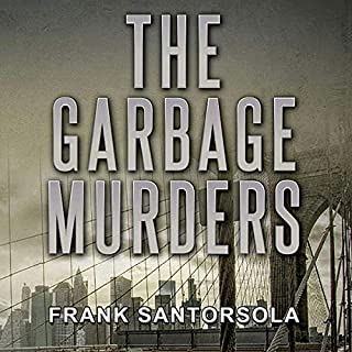 The Garbage Murders                   By:                                                                                                                                 Frank Santorsola                               Narrated by:                                                                                                                                 Frank Santorsola                      Length: 9 hrs and 44 mins     Not rated yet     Overall 0.0