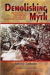 Demolishing the Myth: The Tank Battle at Prokhorovka, Kursk, July 1943: An Operational Narrative: Valeriy Zamulin, Stuart Britton