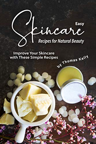 Easy Skincare Recipes for Natural Beauty: Improve Your Skincare with These Simple Recipes (English Edition)