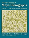 The New Catalog of Maya Hieroglyphs, Volume One: The Classic Period Inscriptions (The Civilization of the American Indian Series)