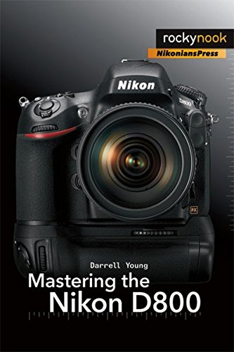 Mastering the Nikon D800 (The Mastering Camera Guide Series)