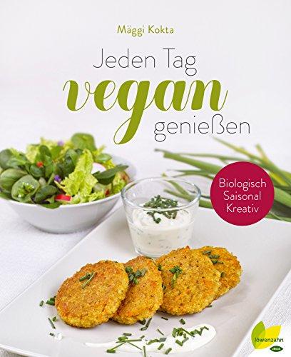 Jeden Tag vegan genießen: Biologisch. Saisonal. Kreativ (German Edition)