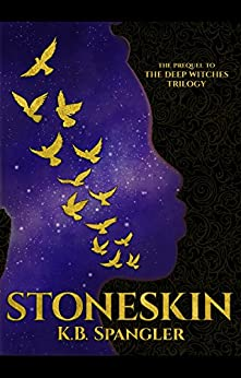 Stoneskin: Prequel to the Deep Witches Trilogy by [K.B. Spangler]