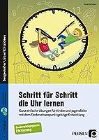 Schritt fuer Schritt die Uhr lernen: Ganz einfache Uebungen fuer Kinder und Jugendliche im Foerderschwerpunkt geistige Entwicklung (4. bis 9. Klasse)