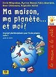 Ma maison, ma planète... et moi ! Un projet pluridisciplinaire pour l'école primaire (cycle 3)