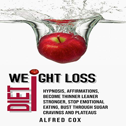 Weight Loss Hypnosis: Diet, Affirmations, Become Thinner Leaner Stronger, Stop Emotional Eating, Bust Through Sugar Cravings and Plateaus cover art
