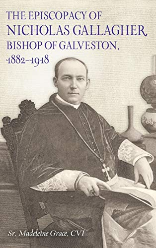 The Episcopacy of Nicholas Gallagher, Bishop of Galveston, 1882-1918 (Summerfield G. Roberts Texas History)