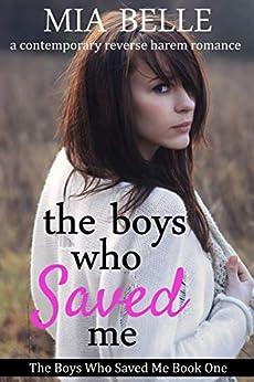 The Boys Who Saved Me: A Contemporary Reverse Harem Romance (The Boys Who Saved Me, Book 1) by [Mia Belle]