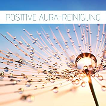 Positive Aura-Reinigung: Angst lösen & Nervösität lindern