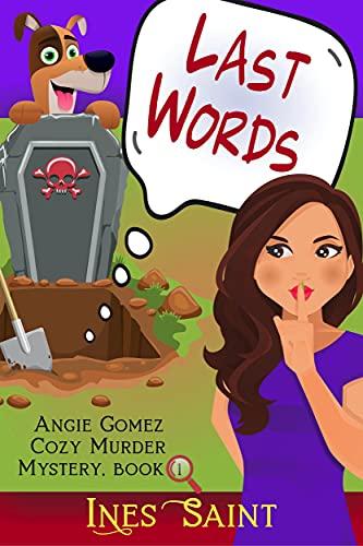 Last Words (Angie Gomez Cozy Murder Mystery, Book 1) (Angie Gomez Cozy Murder Mystery Series) by [Ines Saint]