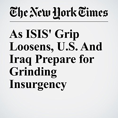 As ISIS' Grip Loosens, U.S. And Iraq Prepare for Grinding Insurgency cover art
