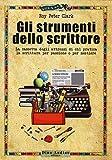 Gli strumenti dello scrittore. La cassetta degli attrezzi di chi pratica la scrittura per passione o per mestiere