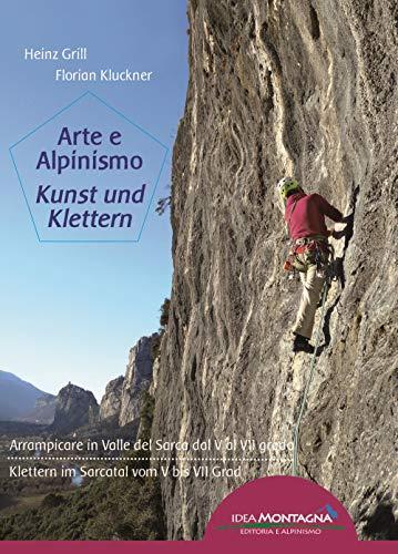 Arte e Alpinismo - Kunst und Klettern: Arrampicare in Valle del Sarca dal V al VII grado / Klettern im Sarcatal vom V bis VII Grad