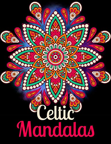 Celtic Mandalas: An Adult Coloring Book with intricate Mandalas for Stress Relief, Relaxation, Fun, Meditation and Creativity