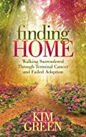 Finding Home: Walking Surrendered Through Terminal Cancer and Failed Adoption