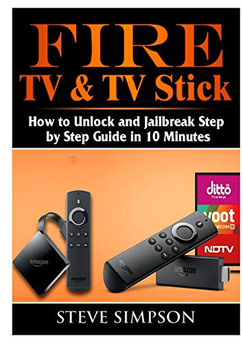 Fire TV & TV Stick: How to Unlock and Jailbreak Step by Step Guide in 10 Minutes