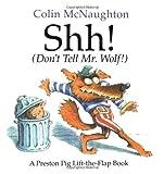 Shh! (Don't Tell Mr. Wolf!): A Preston Pig Lift-the-Flap Book