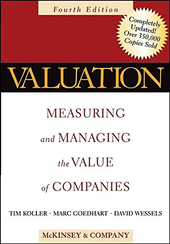 Valuation: Measuring and Managing the Value of Companies, Fourth Edition