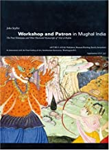 Workshop and Patron in Mughal India: The Freer Ramayana and Other Illustrated Manuscripts of 'Abd al-Rahim (Artibus Asiae)