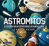 Astromitos: El Sistema Solar como nunca antes lo habías visto par Carlos Pazos