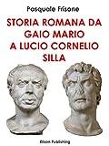 Storia romana da Gaio Mario a Lucio Cornelio Silla (Italian Edition)