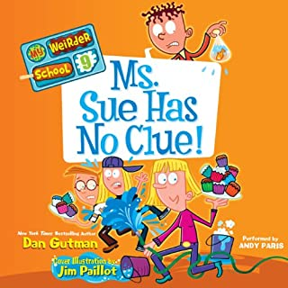 Ms. Sue Has No Clue!     My Weirder School, Book 9               By:                                                                                                                                 Dan Gutman                               Narrated by:                                                                                                                                 Andy Paris                      Length: 1 hr and 3 mins     11 ratings     Overall 4.0