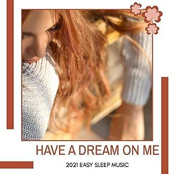 Have A Dream On Me - 2021 Easy Sleep Music