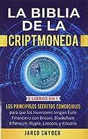 La Biblia de la Criptomoneda: 3 Libros en 1: Los Principales Secretos Comerciales para que los Inversores tengan Exito Financiero con Bitcoin, Blockchain Ethereum, Ripple Litecoin y todas las Altcoins